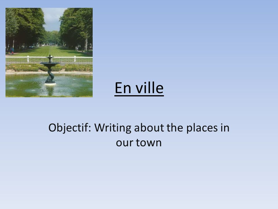 Objectif: Writing about the places in our town