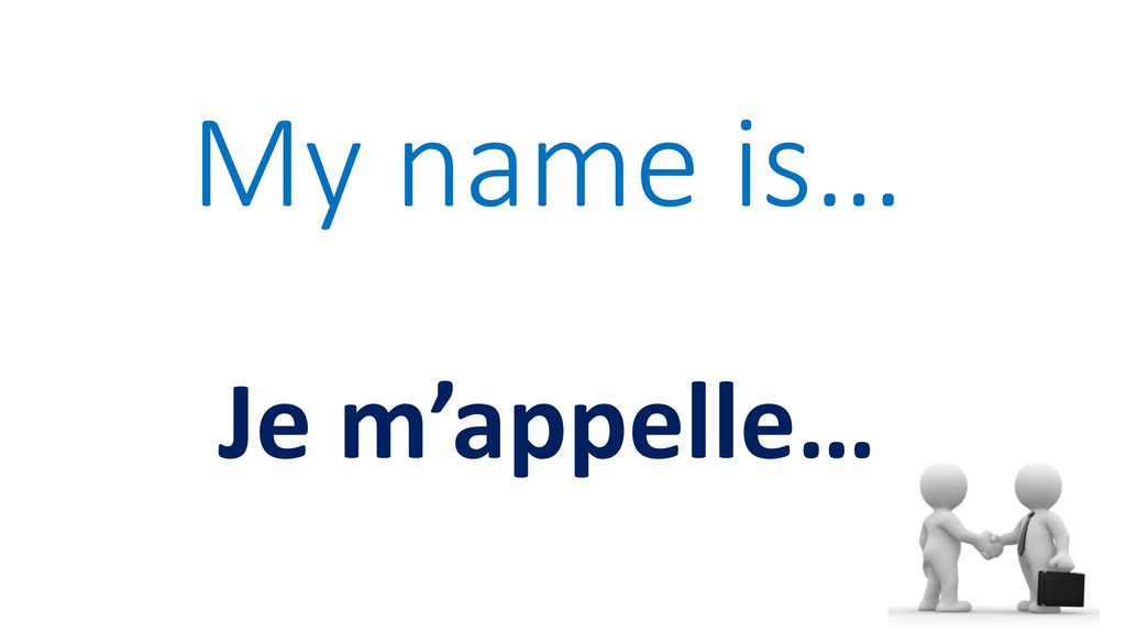My name is… Je m'appelle…