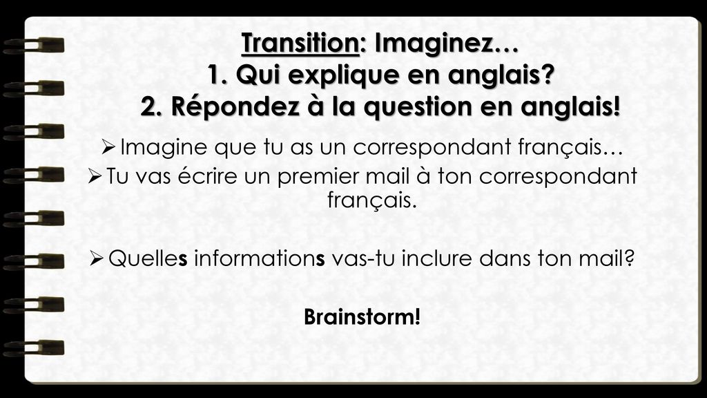 Transition: Imaginez… 1. Qui explique en anglais. 2