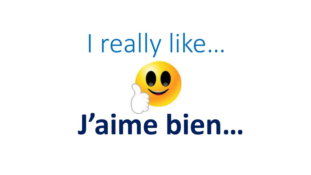 I really like… J'aime bien…