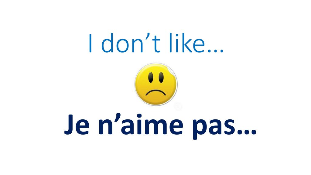 I don't like… Je n'aime pas…
