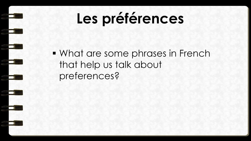 Les préférences What are some phrases in French that help us talk about preferences
