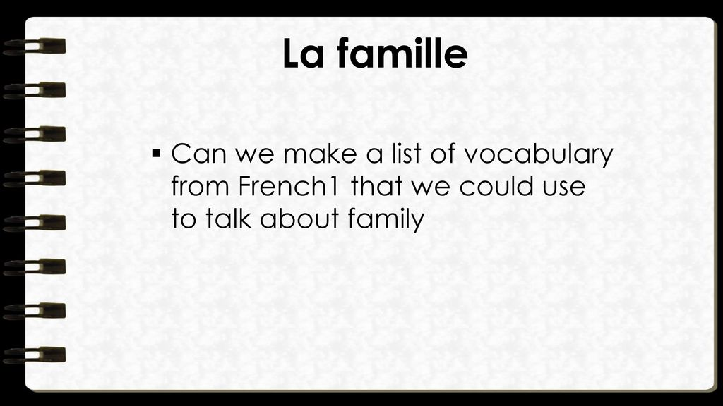 La famille Can we make a list of vocabulary from French1 that we could use to talk about family