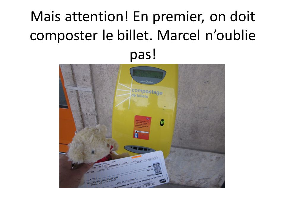 Mais attention. En premier, on doit composter le billet
