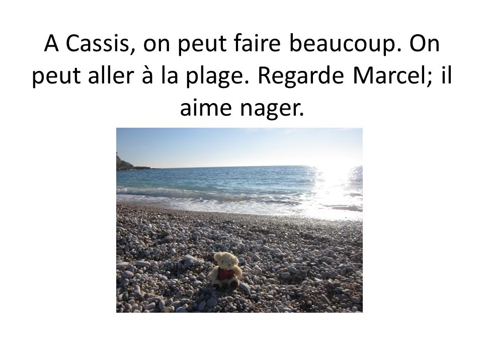 A Cassis, on peut faire beaucoup. On peut aller à la plage