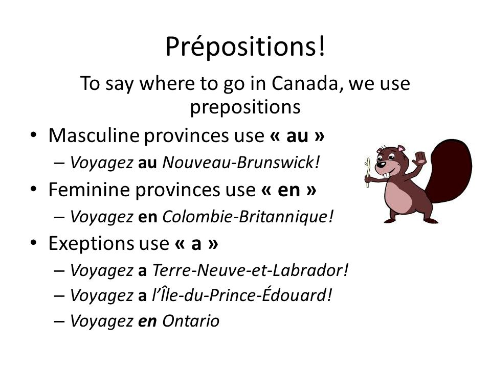 To say where to go in Canada, we use prepositions