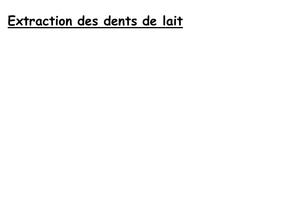 Extraction des dents de lait