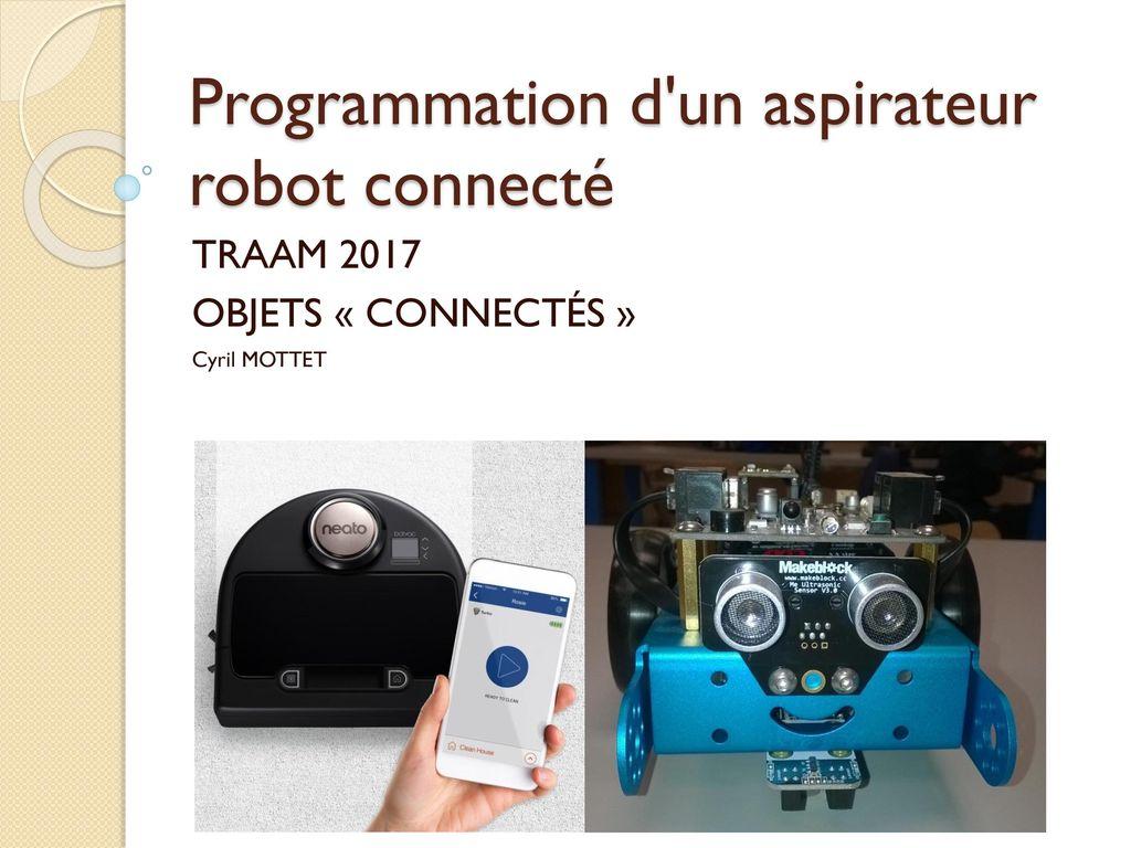 programmation d 39 un aspirateur robot connect ppt video online t l charger. Black Bedroom Furniture Sets. Home Design Ideas