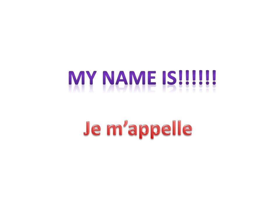 My name is!!!!!! Je m'appelle
