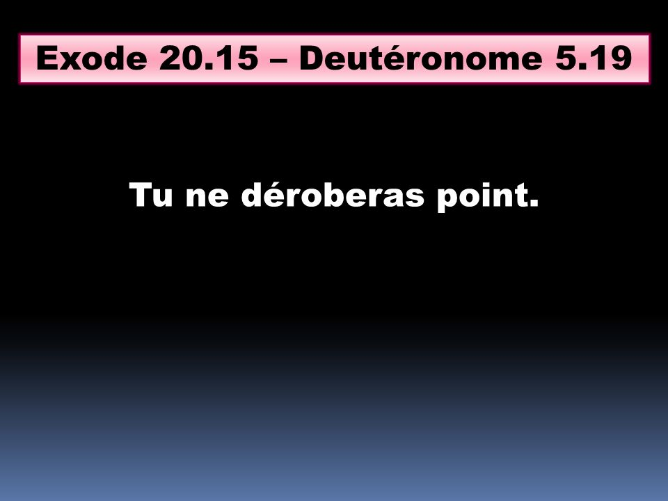 Exode – Deutéronome 5.19 Tu ne déroberas point.