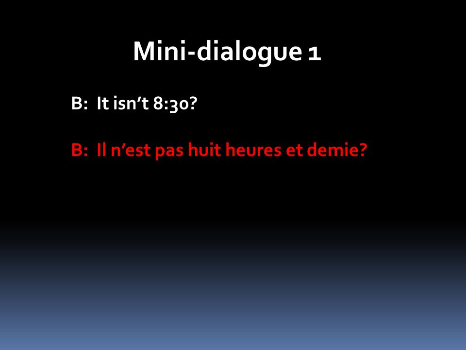 Mini-dialogue 1 B: It isn't 8:30
