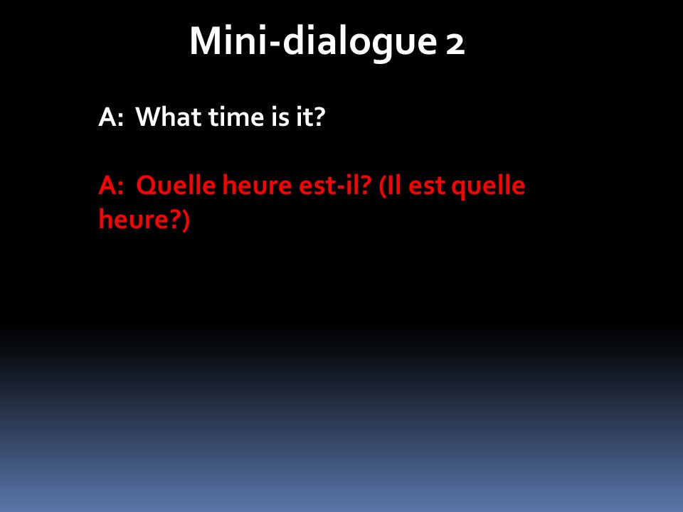 Mini-dialogue 2 A: What time is it