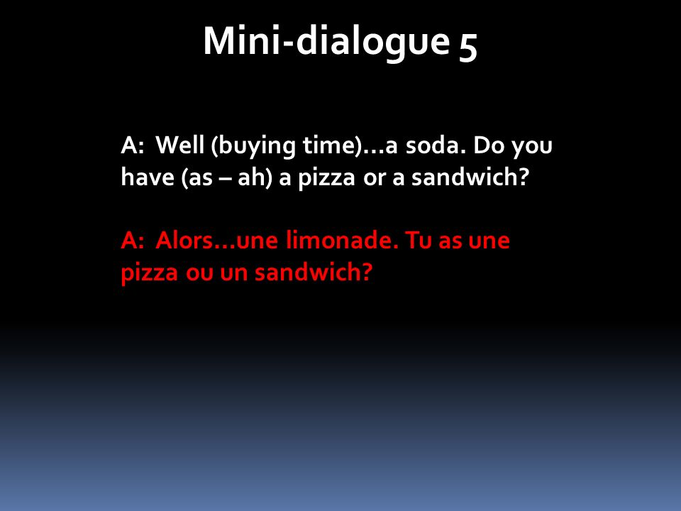Mini-dialogue 5 A: Well (buying time)…a soda. Do you have (as – ah) a pizza or a sandwich.