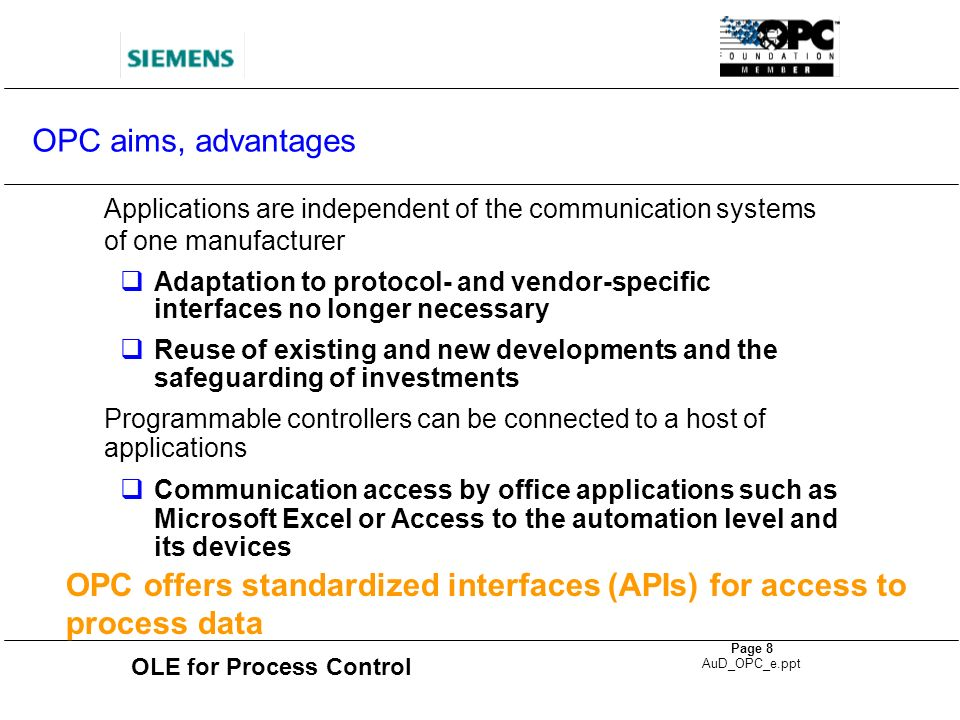 OPC offers standardized interfaces (APIs) for access to process data