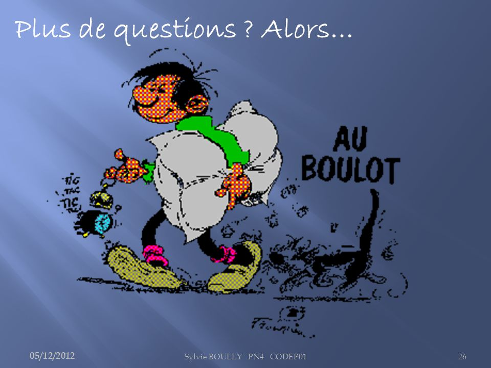 Plus de questions Alors…