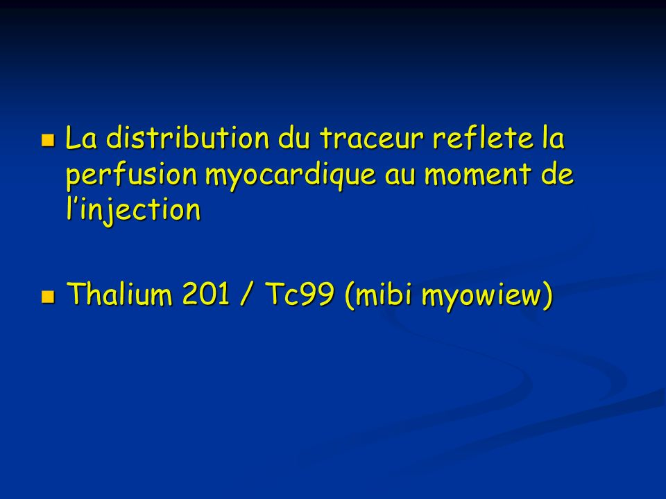 La distribution du traceur reflete la perfusion myocardique au moment de l'injection