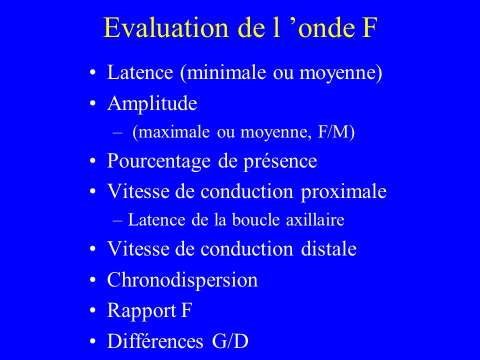 Evaluation de l 'onde F Latence (minimale ou moyenne) Amplitude
