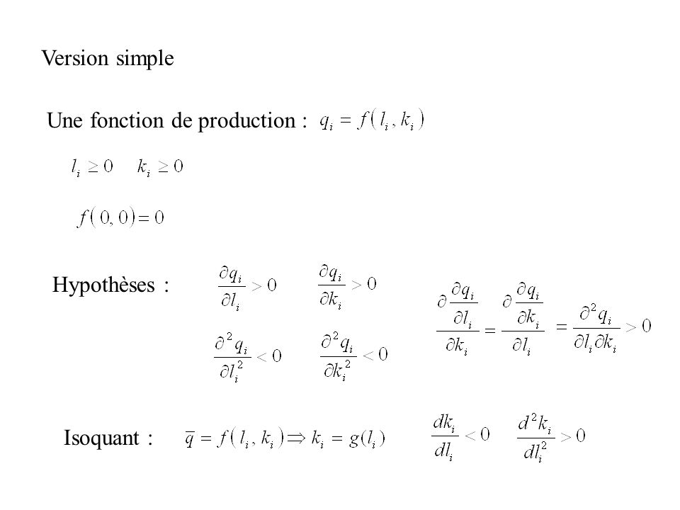 Version simple Une fonction de production : Hypothèses : Isoquant :