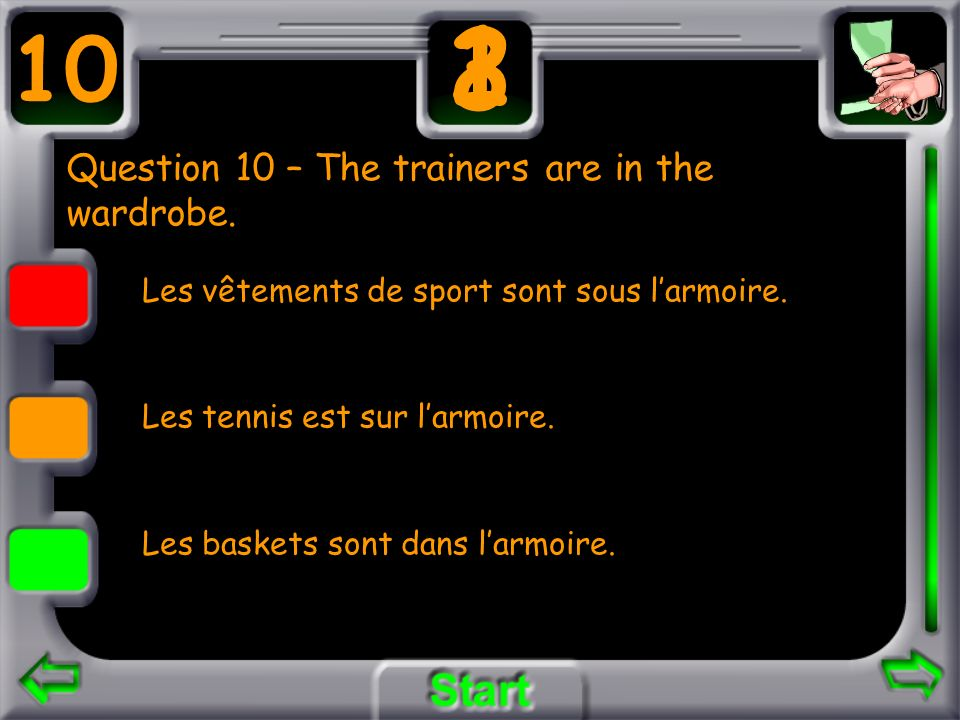 Question 10 – The trainers are in the wardrobe.