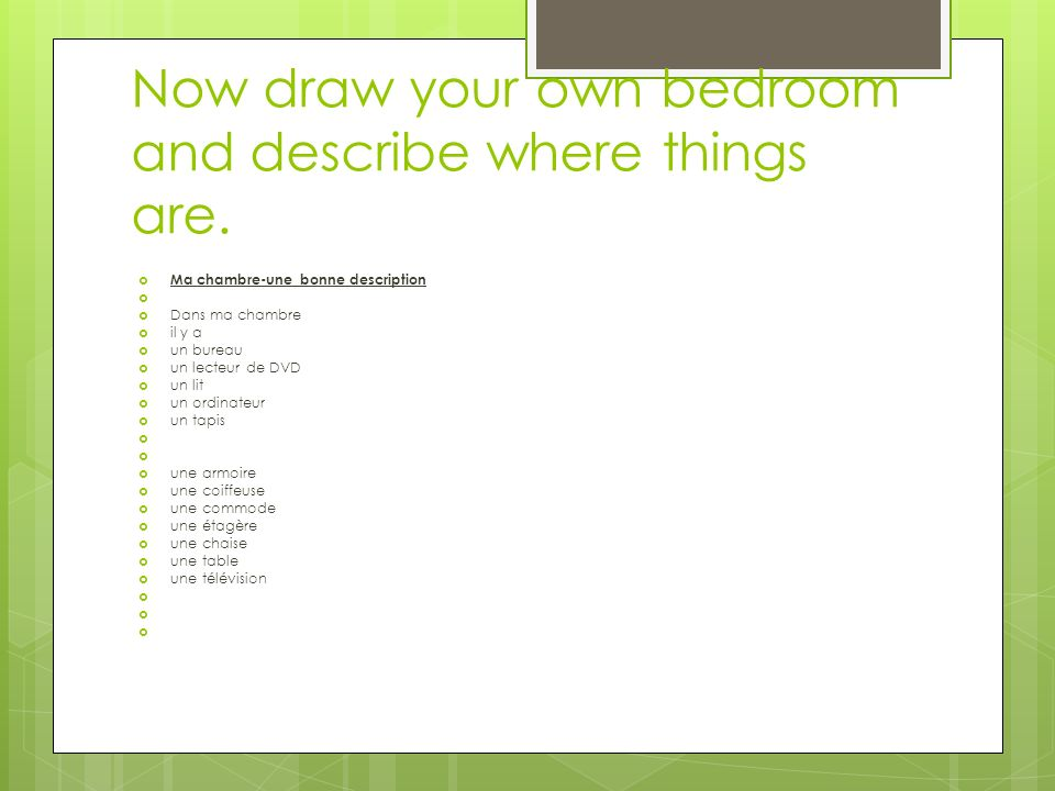 Now draw your own bedroom and describe where things are.