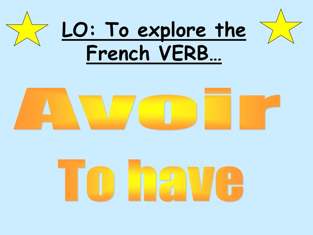 LO: To explore the French VERB…