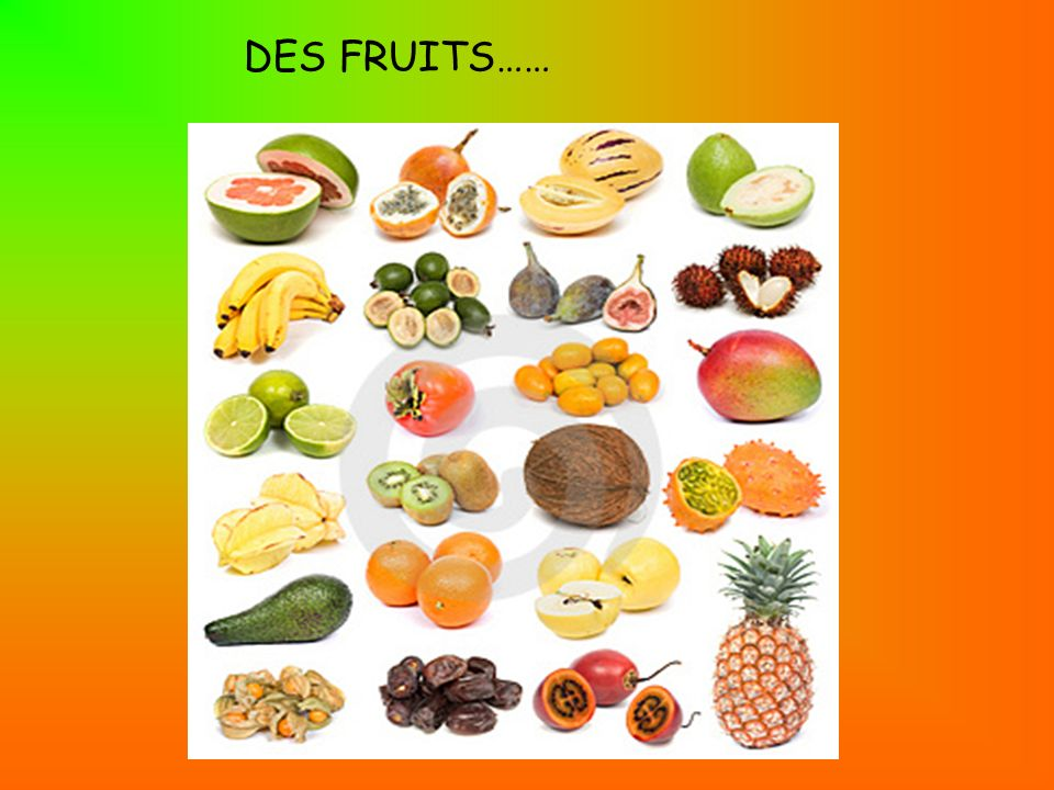 DES FRUITS……