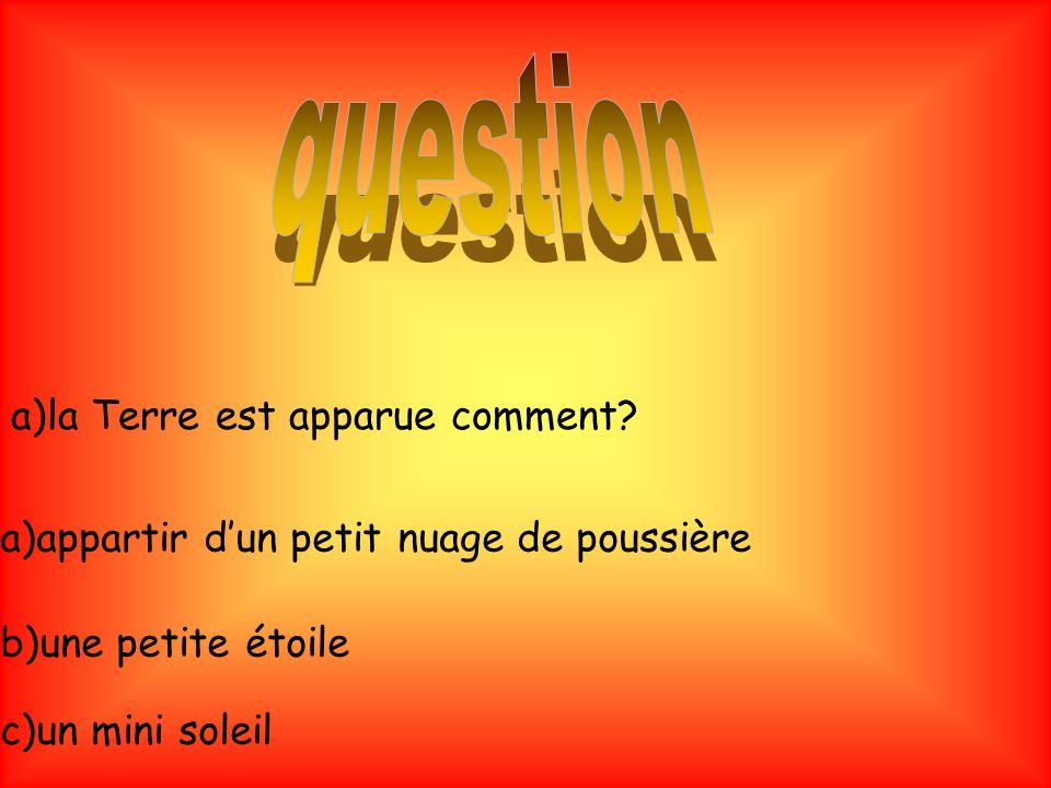 question a)la Terre est apparue comment