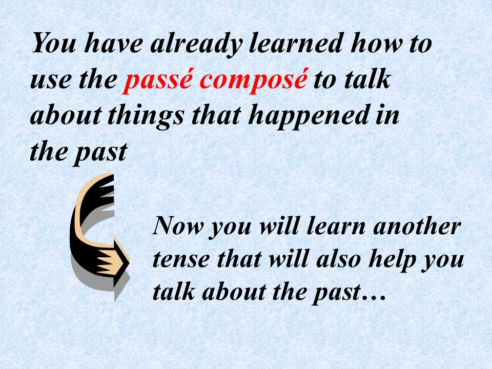 You have already learned how to use the passé composé to talk about things that happened in the past