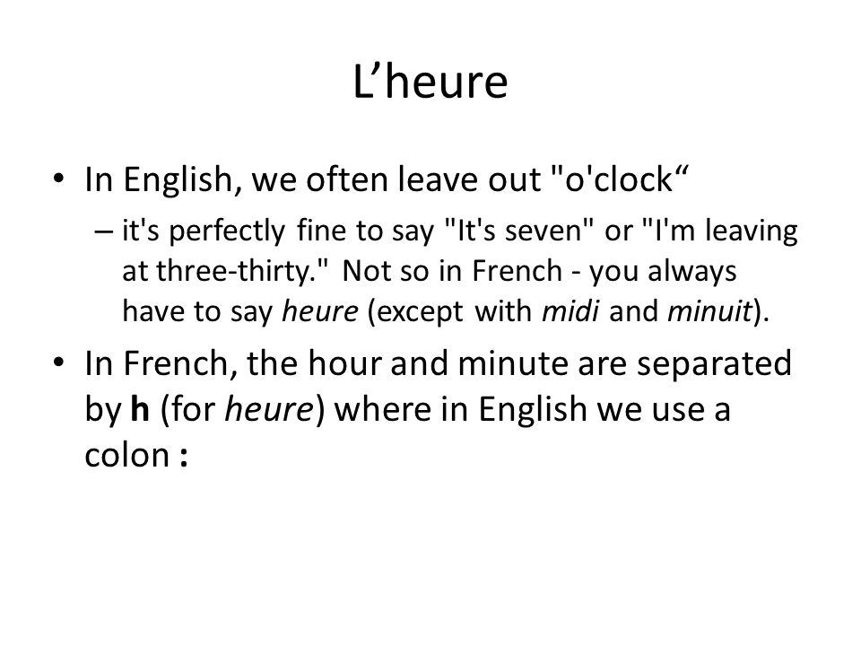 L'heure In English, we often leave out o clock