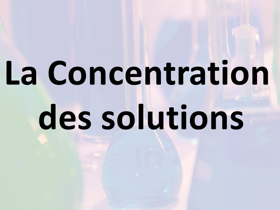 La Concentration des solutions