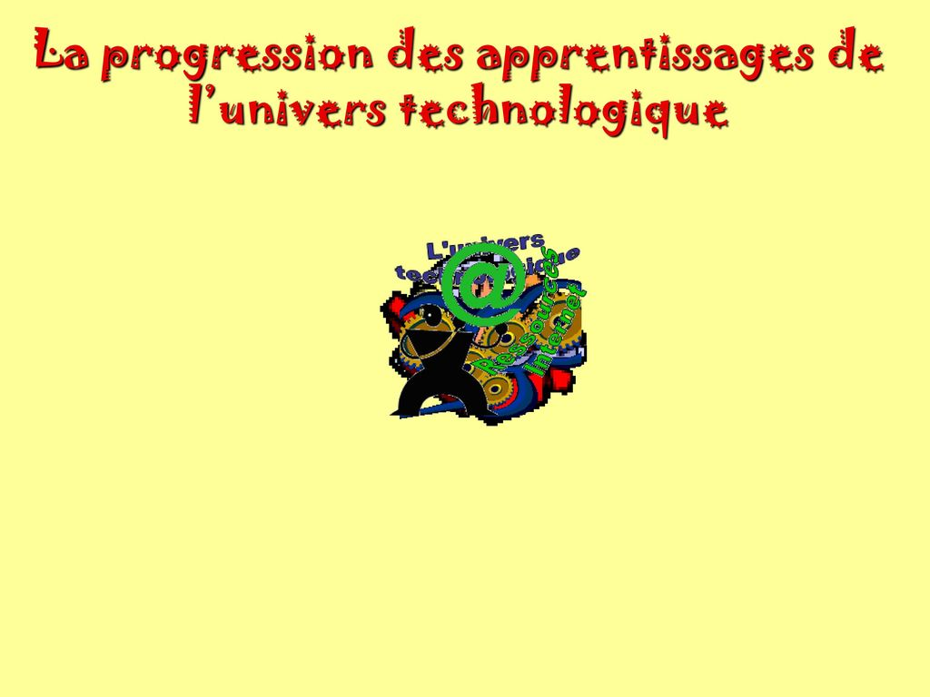 La progression des apprentissages de l'univers technologique