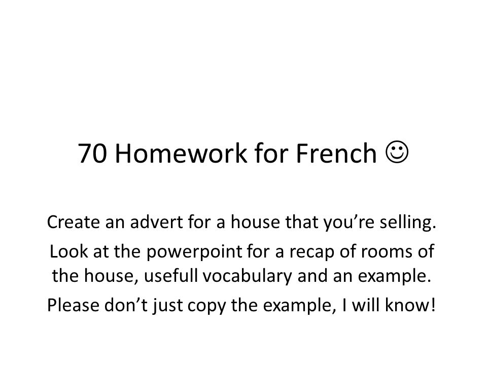 70 Homework for French  Create an advert for a house that you're selling.