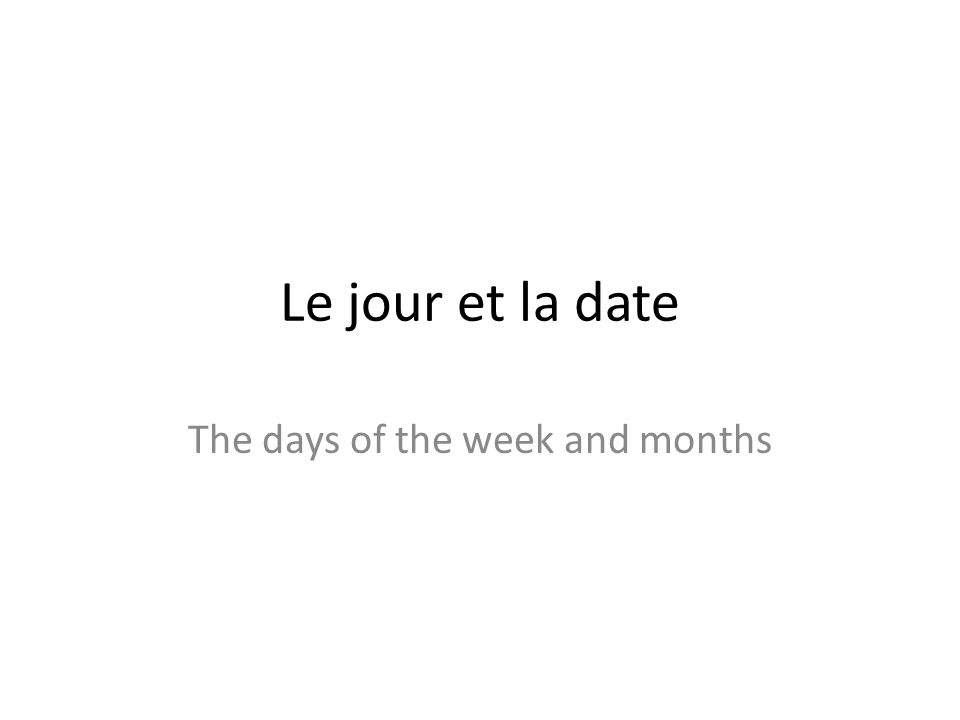 The days of the week and months