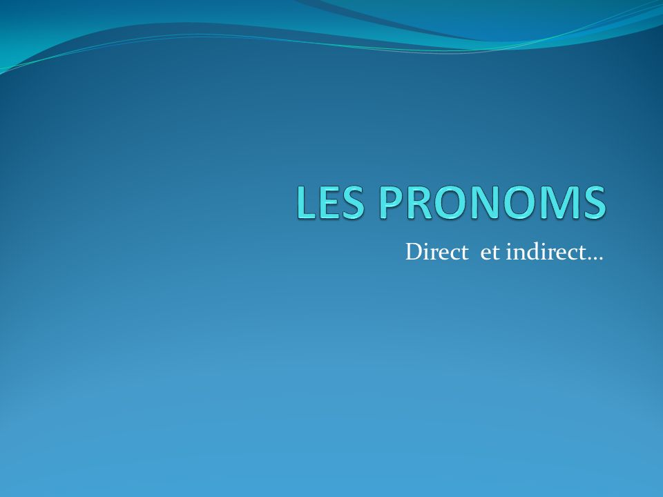 LES PRONOMS Direct et indirect…