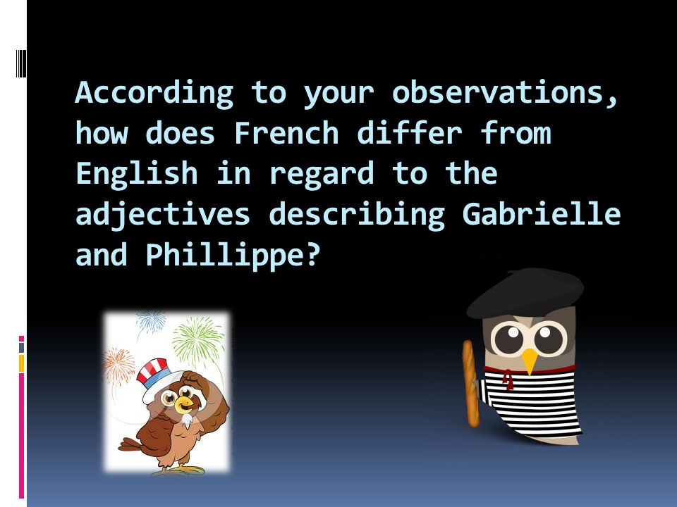 According to your observations, how does French differ from English in regard to the adjectives describing Gabrielle and Phillippe
