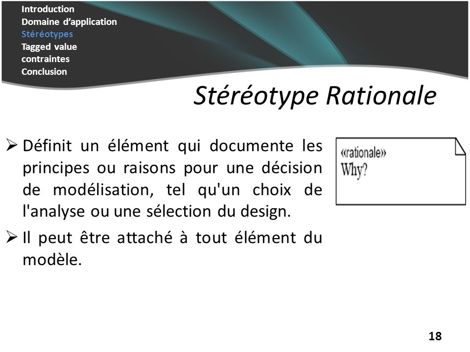 Introduction Domaine d'application Stéréotypes Tagged value contraintes Conclusion. Stéréotype Rationale.
