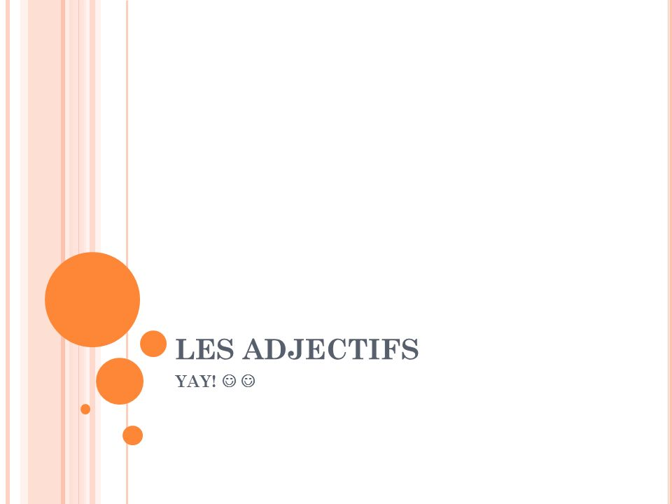 LES ADJECTIFS YAY!  