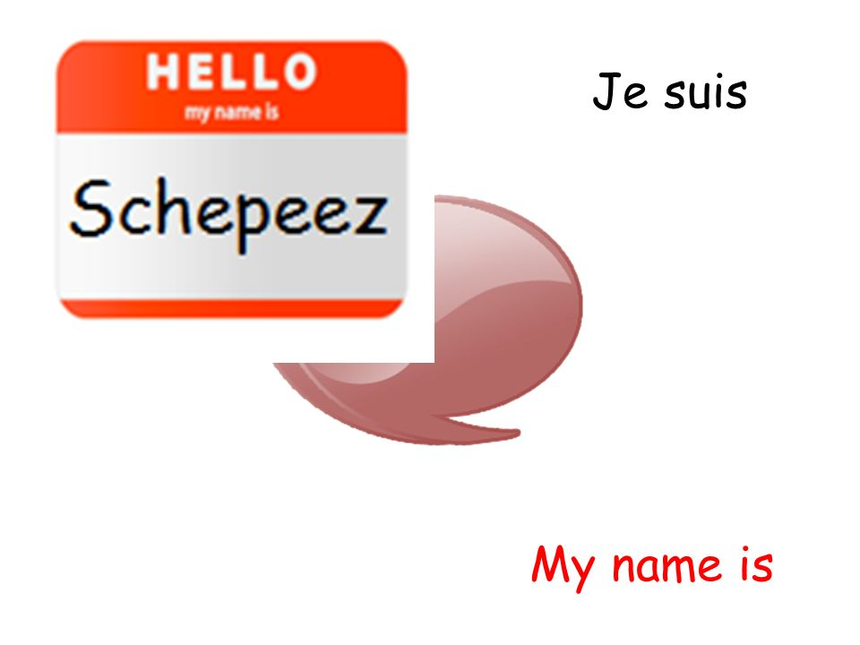 Je suis My name is