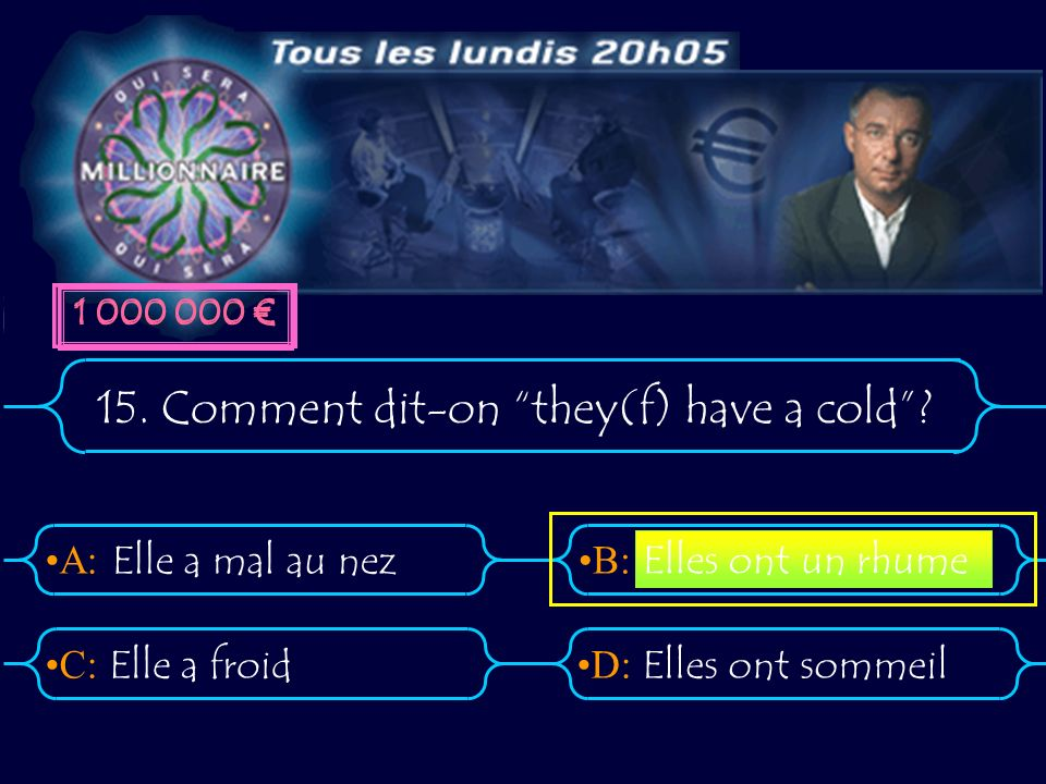 15. Comment dit-on they(f) have a cold