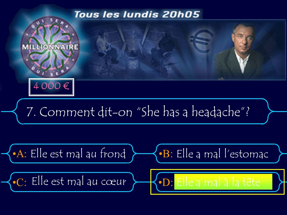 7. Comment dit-on She has a headache