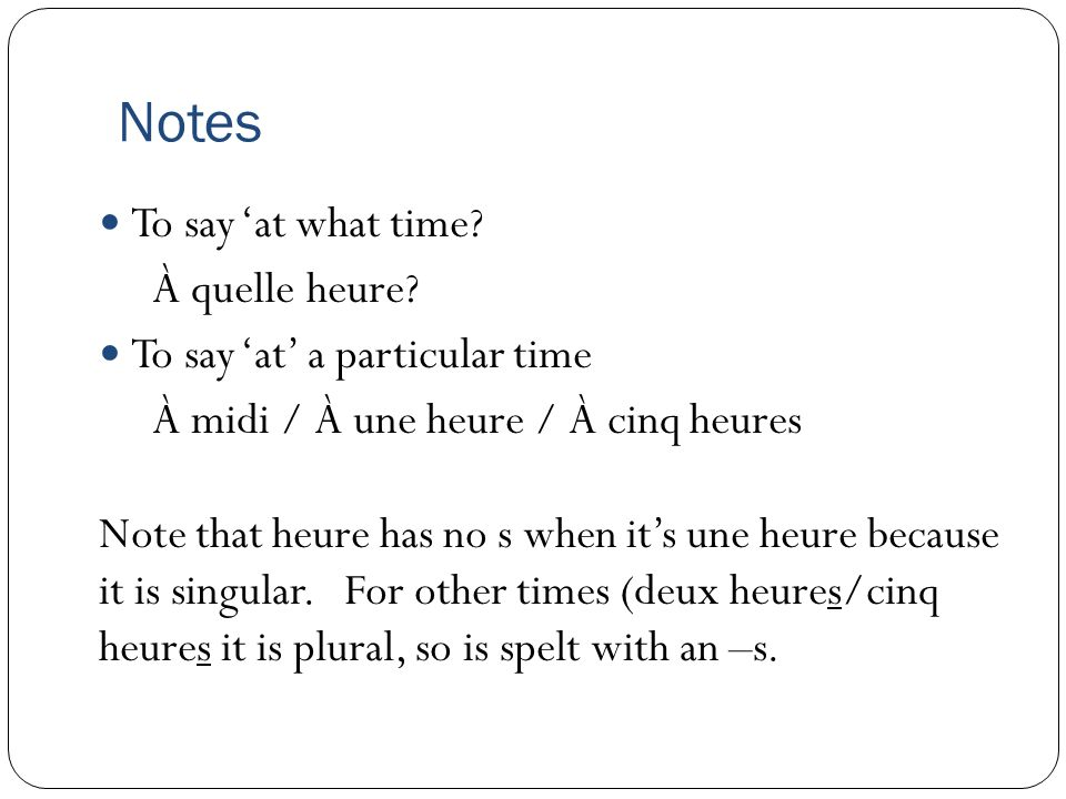 Notes To say 'at what time À quelle heure
