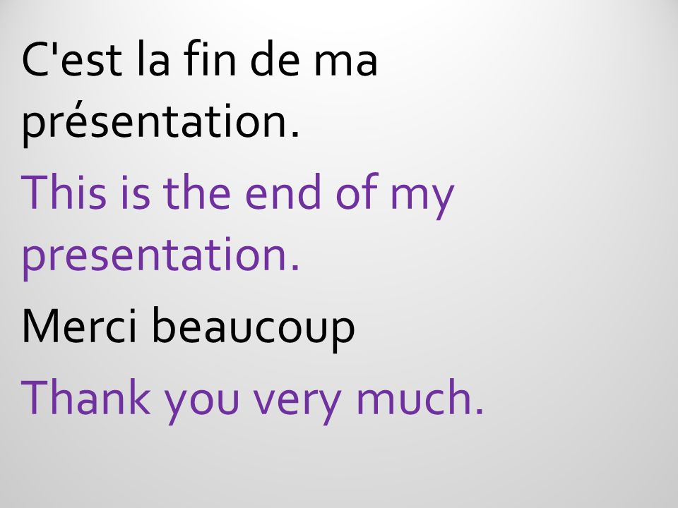 C est la fin de ma présentation. This is the end of my presentation