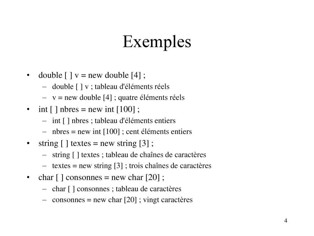 Exemples double [ ] v = new double [4] ;