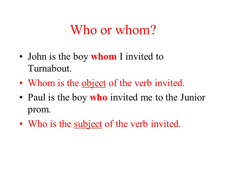 Who or whom John is the boy whom I invited to Turnabout.