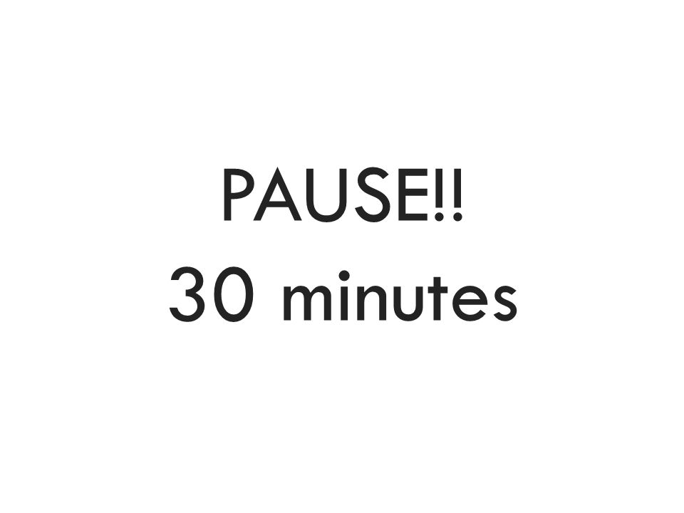 PAUSE!! 30 minutes