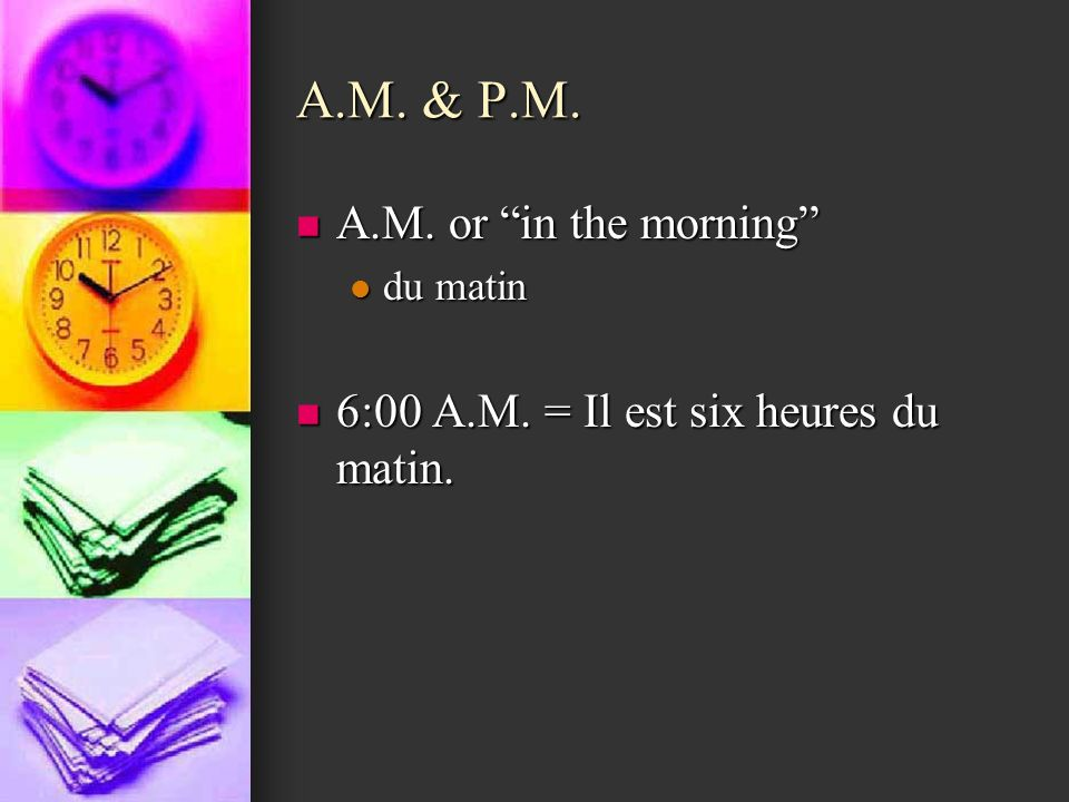 A.M. & P.M. A.M. or in the morning