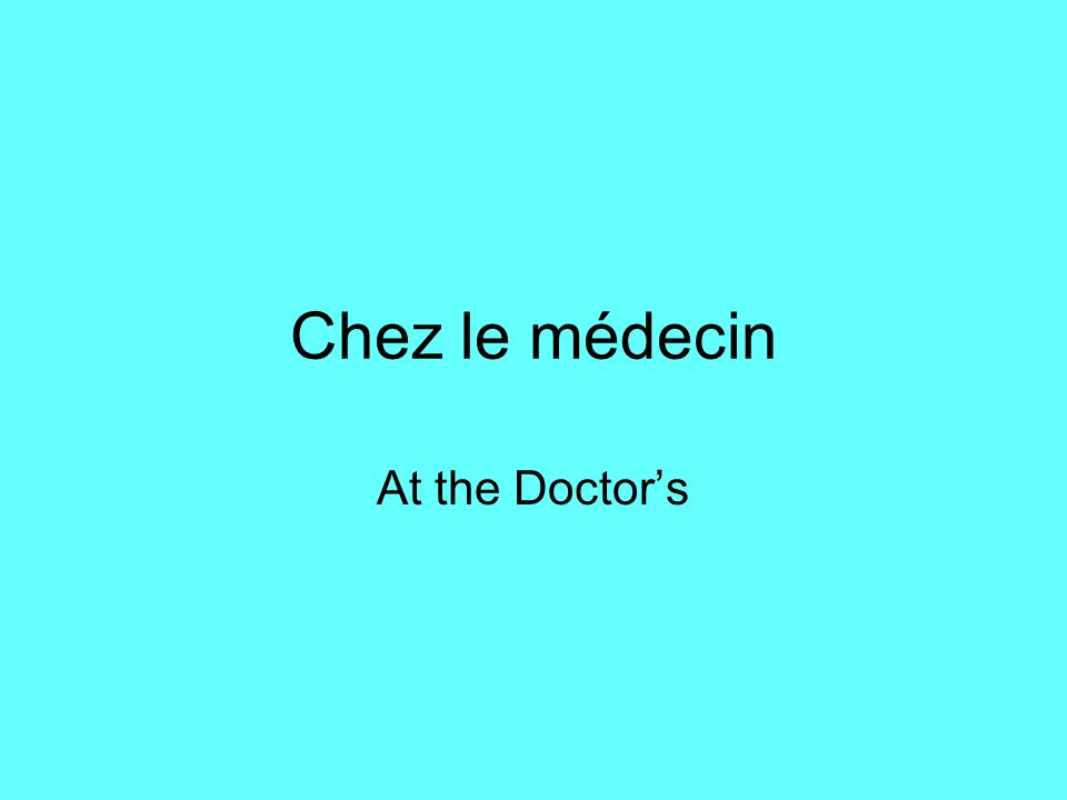 Chez le médecin At the Doctor's