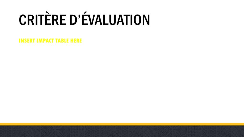 CRITÈRE D'ÉVALUATION INSERT IMPACT TABLE HERE