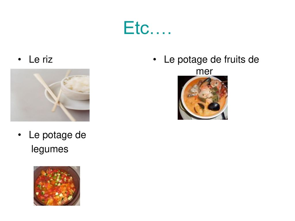 Etc…. Le riz Le potage de fruits de mer Le potage de legumes