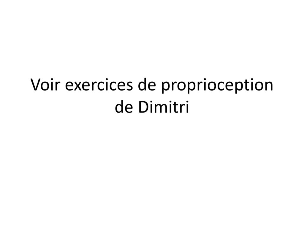 Voir exercices de proprioception de Dimitri